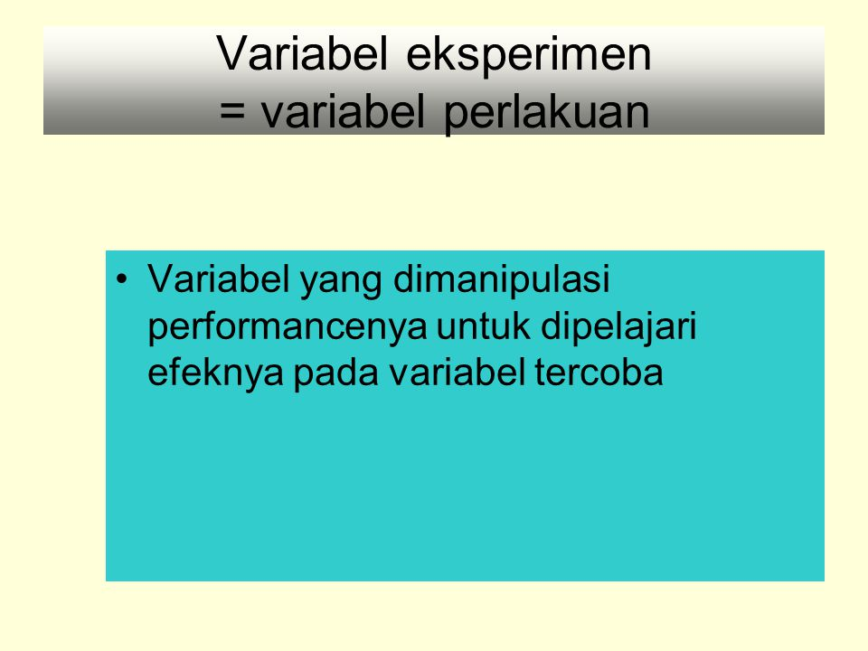 Variabel eksperimen = variabel perlakuan