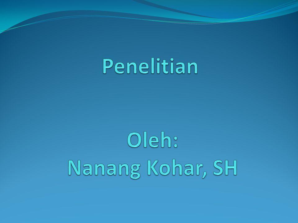 Penelitian Oleh: Nanang Kohar, SH