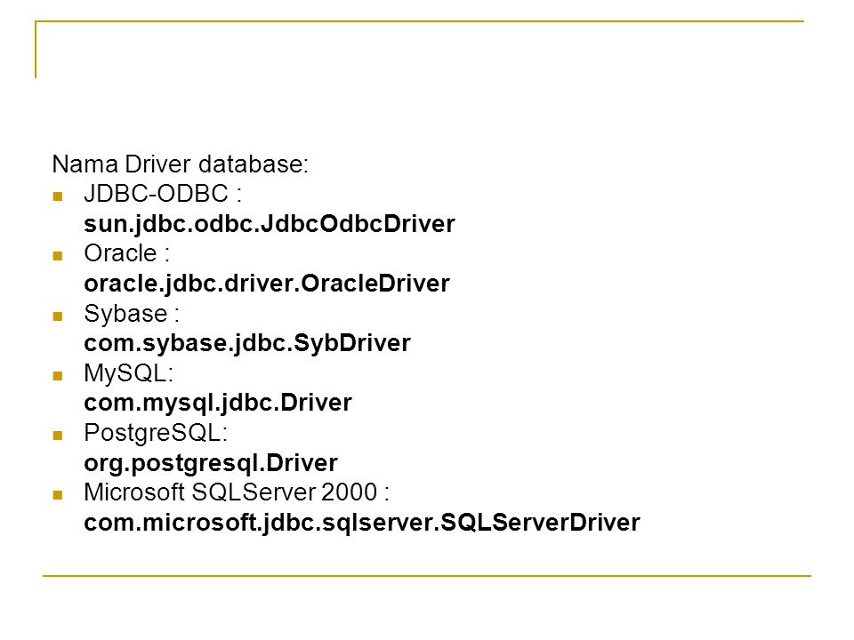 Nama Driver database: JDBC-ODBC : sun.jdbc.odbc.JdbcOdbcDriver. Oracle : oracle.jdbc.driver.OracleDriver.