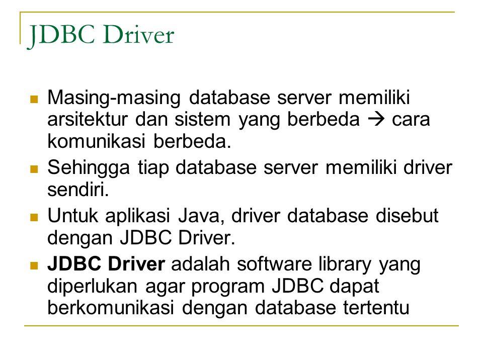 JDBC Driver Masing-masing database server memiliki arsitektur dan sistem yang berbeda  cara komunikasi berbeda.