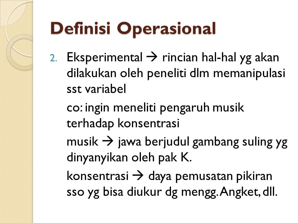 Definisi Operasional Eksperimental  rincian hal-hal yg akan dilakukan oleh peneliti dlm memanipulasi sst variabel.