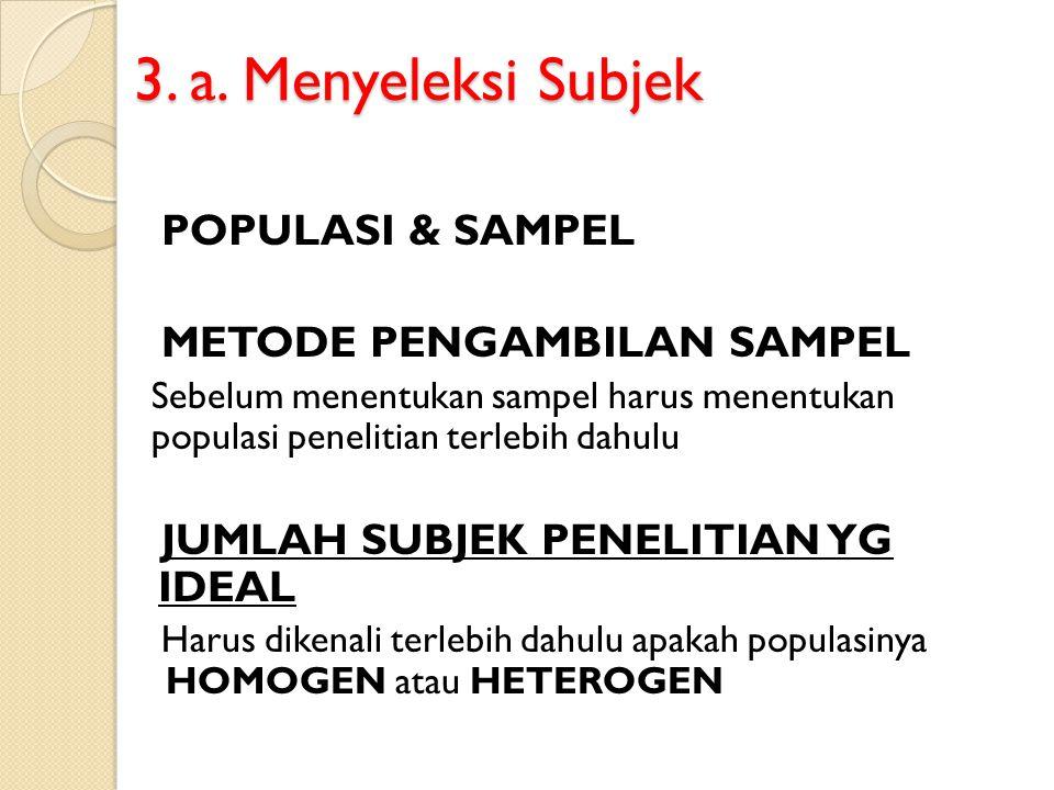 3. a. Menyeleksi Subjek POPULASI & SAMPEL METODE PENGAMBILAN SAMPEL