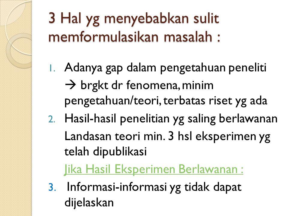 3 Hal yg menyebabkan sulit memformulasikan masalah :