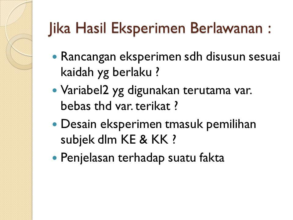 Jika Hasil Eksperimen Berlawanan :