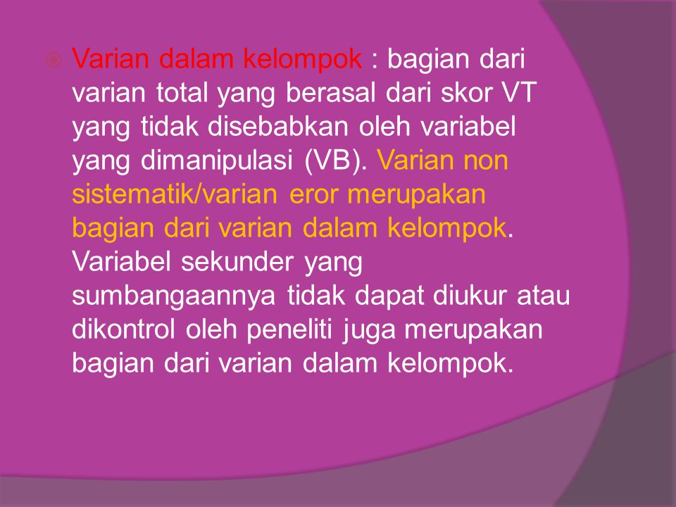 Varian dalam kelompok : bagian dari varian total yang berasal dari skor VT yang tidak disebabkan oleh variabel yang dimanipulasi (VB).