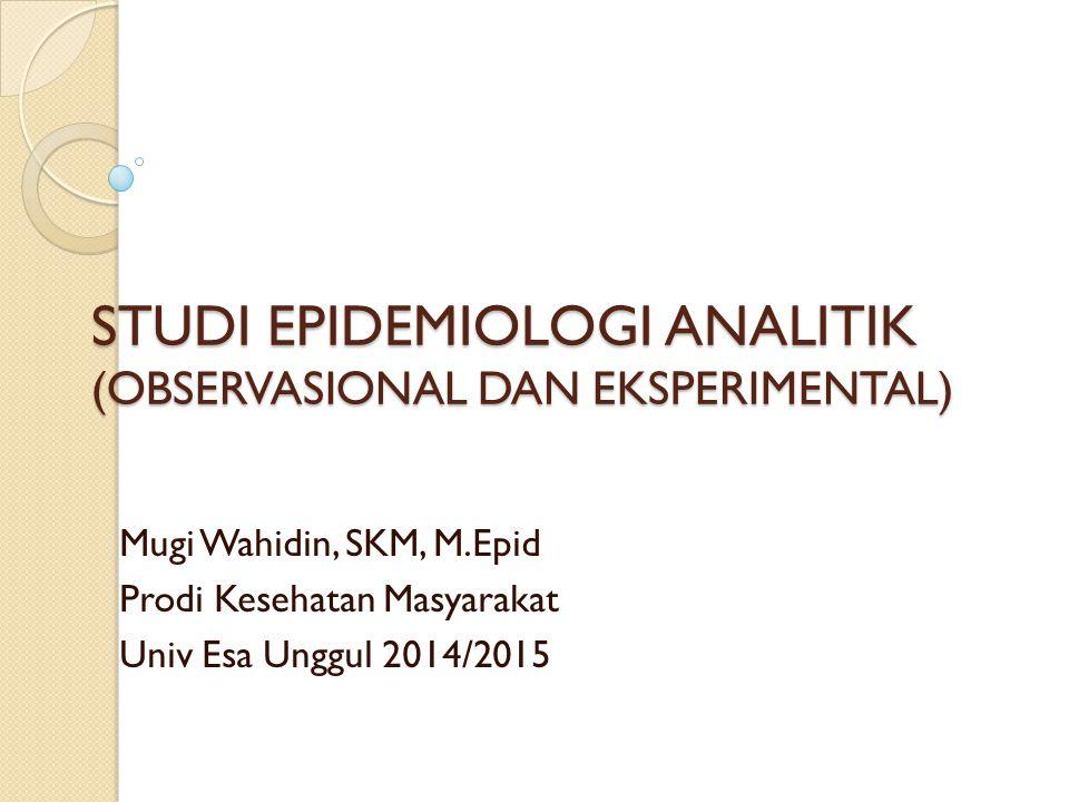 STUDI EPIDEMIOLOGI ANALITIK (OBSERVASIONAL DAN EKSPERIMENTAL)