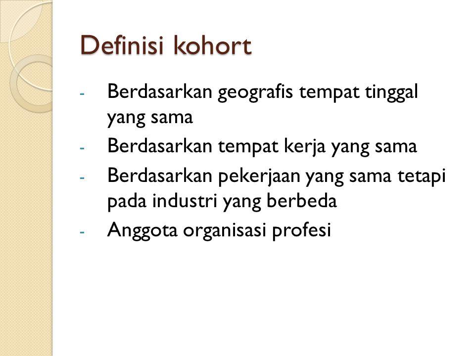 Definisi kohort Berdasarkan geografis tempat tinggal yang sama