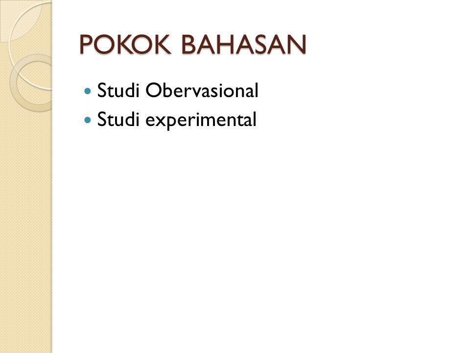POKOK BAHASAN Studi Obervasional Studi experimental