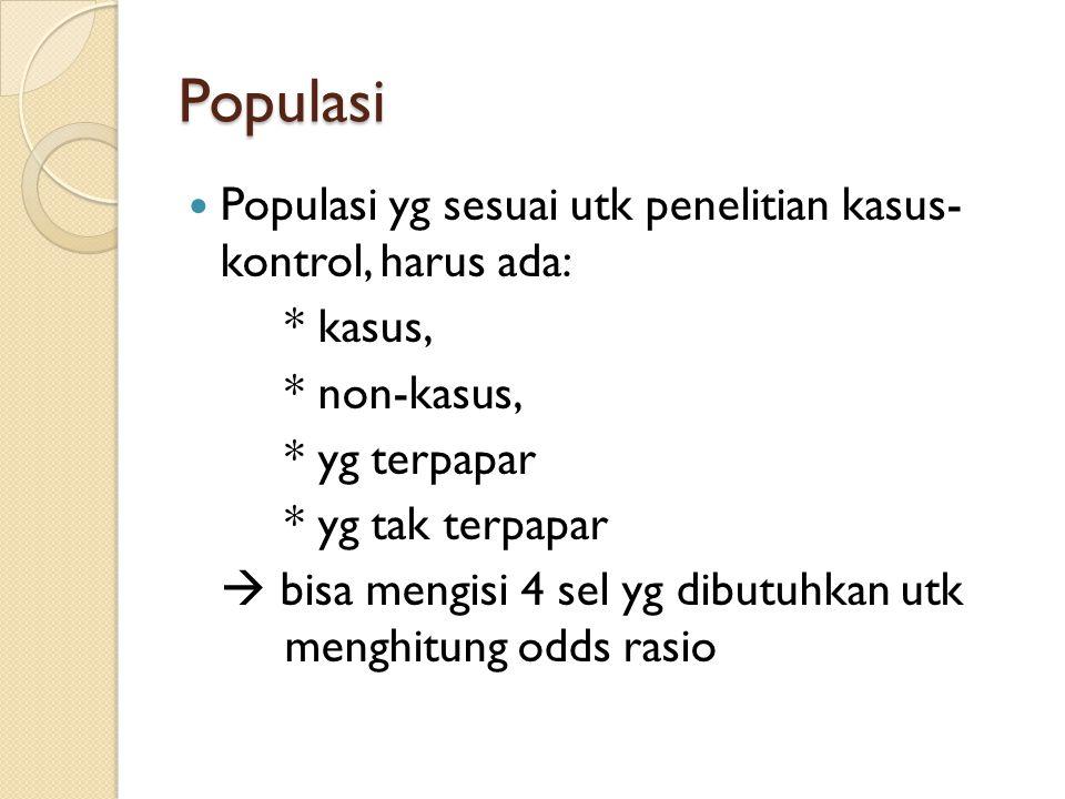 Populasi Populasi yg sesuai utk penelitian kasus- kontrol, harus ada: