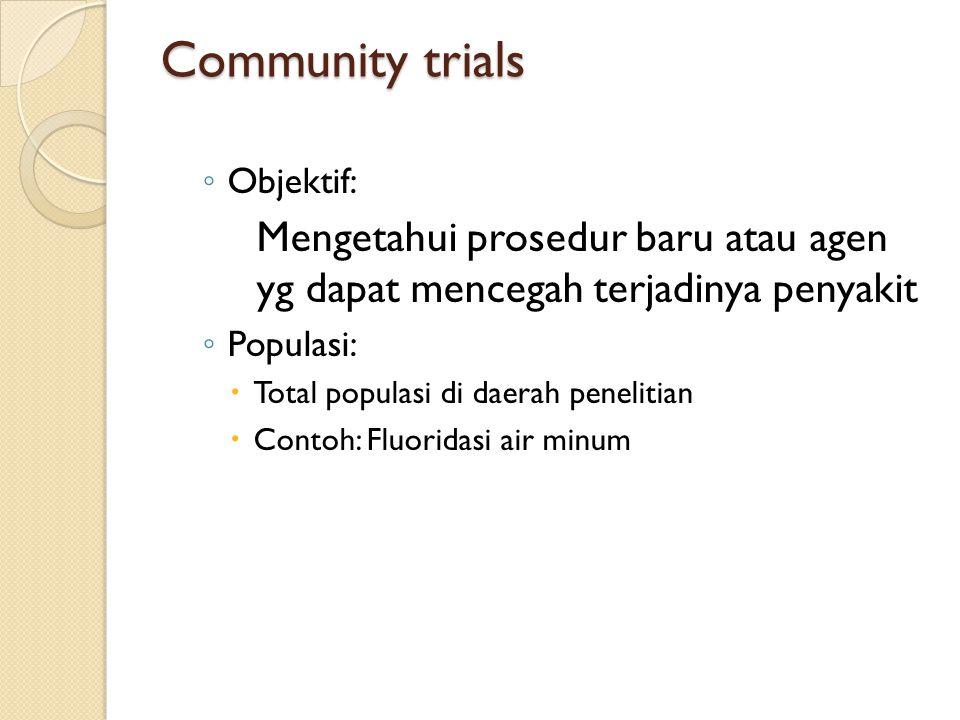 Community trials Objektif: Mengetahui prosedur baru atau agen yg dapat mencegah terjadinya penyakit.