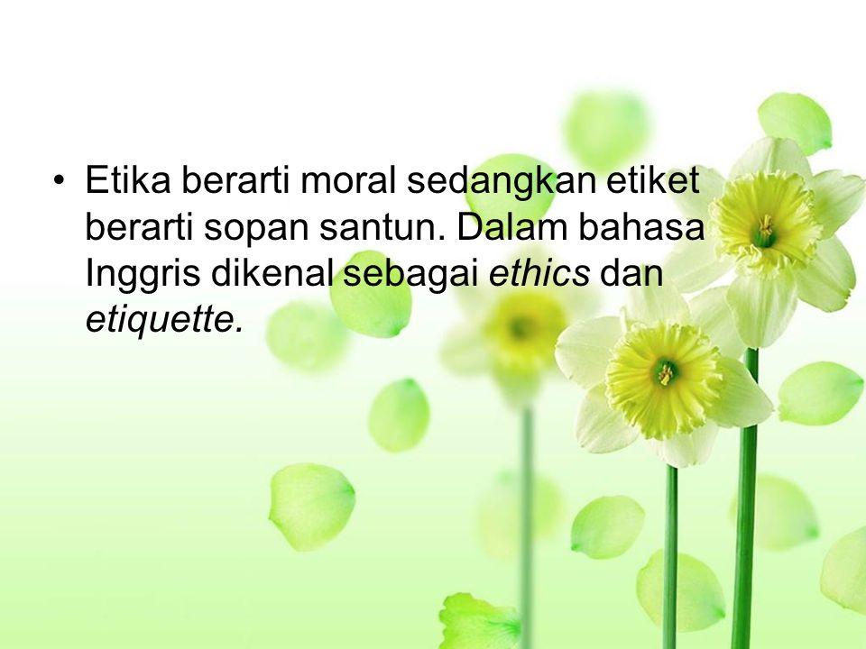 Etika berarti moral sedangkan etiket berarti sopan santun