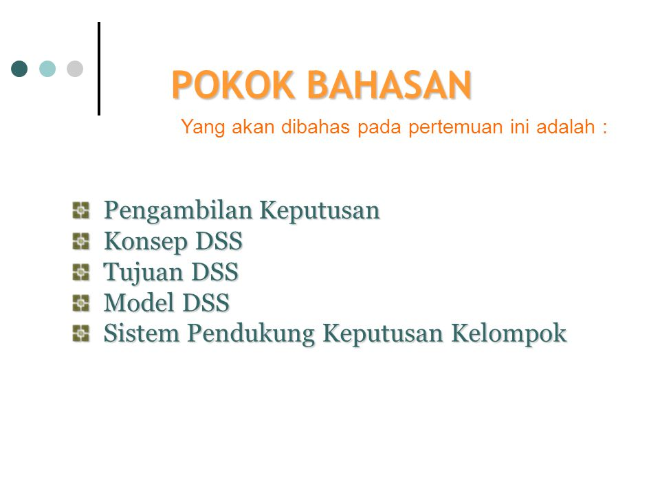 POKOK BAHASAN Pengambilan Keputusan Konsep DSS Tujuan DSS Model DSS