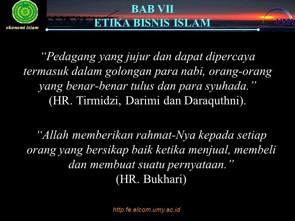 Pedagang yang jujur dan dapat dipercaya termasuk dalam golongan para nabi, orang-orang yang benar-benar tulus dan para syuhada. (HR. Tirmidzi, Darimi dan Daraquthni).