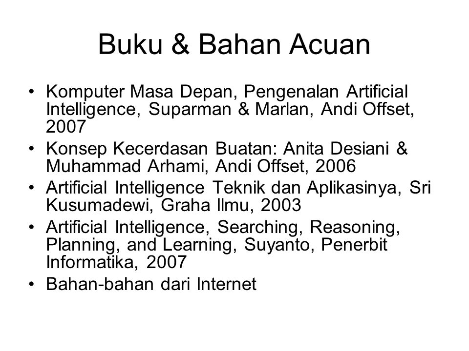 Buku & Bahan Acuan Komputer Masa Depan, Pengenalan Artificial Intelligence, Suparman & Marlan, Andi Offset, 2007.