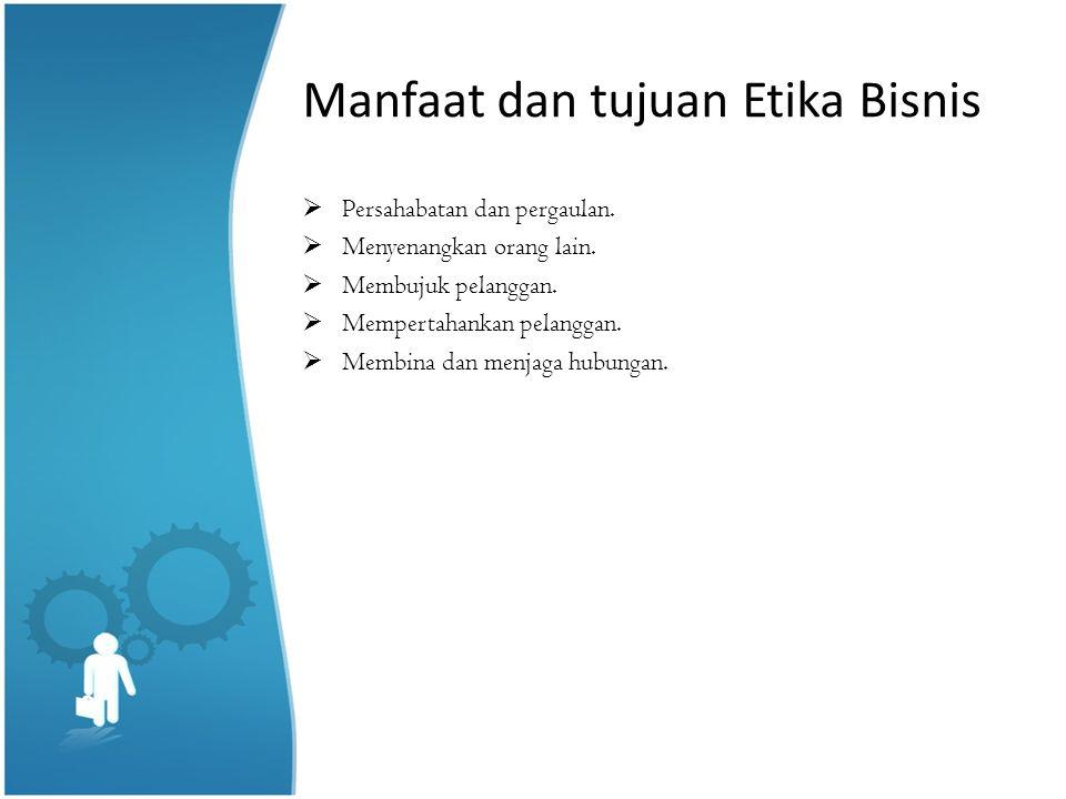Manfaat dan tujuan Etika Bisnis