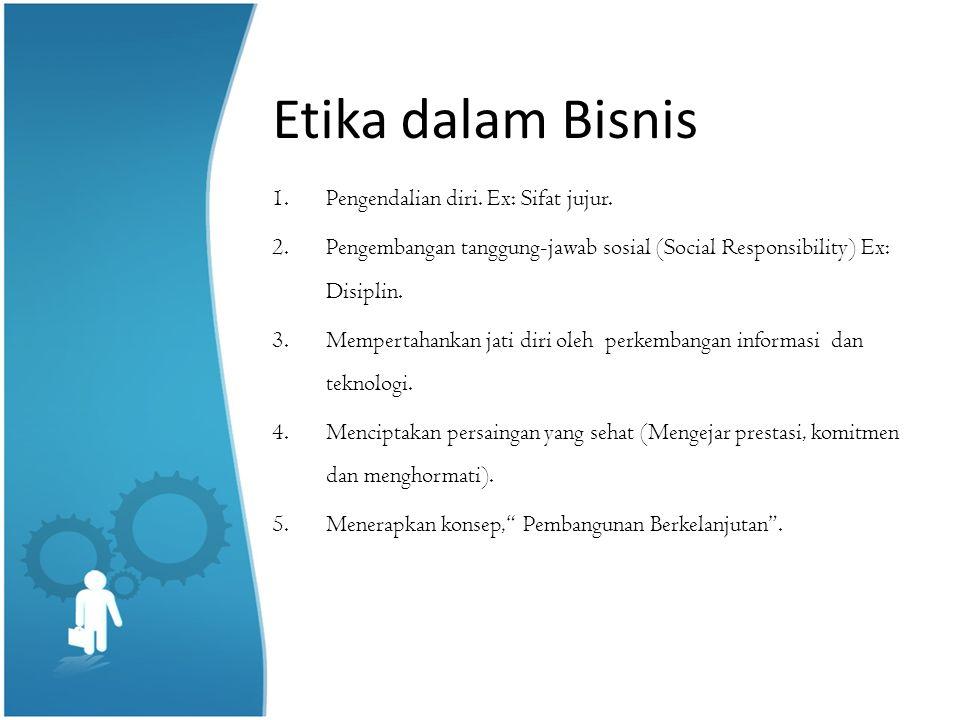 Etika dalam Bisnis Pengendalian diri. Ex: Sifat jujur.