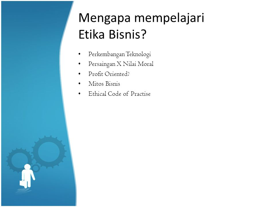 Mengapa mempelajari Etika Bisnis
