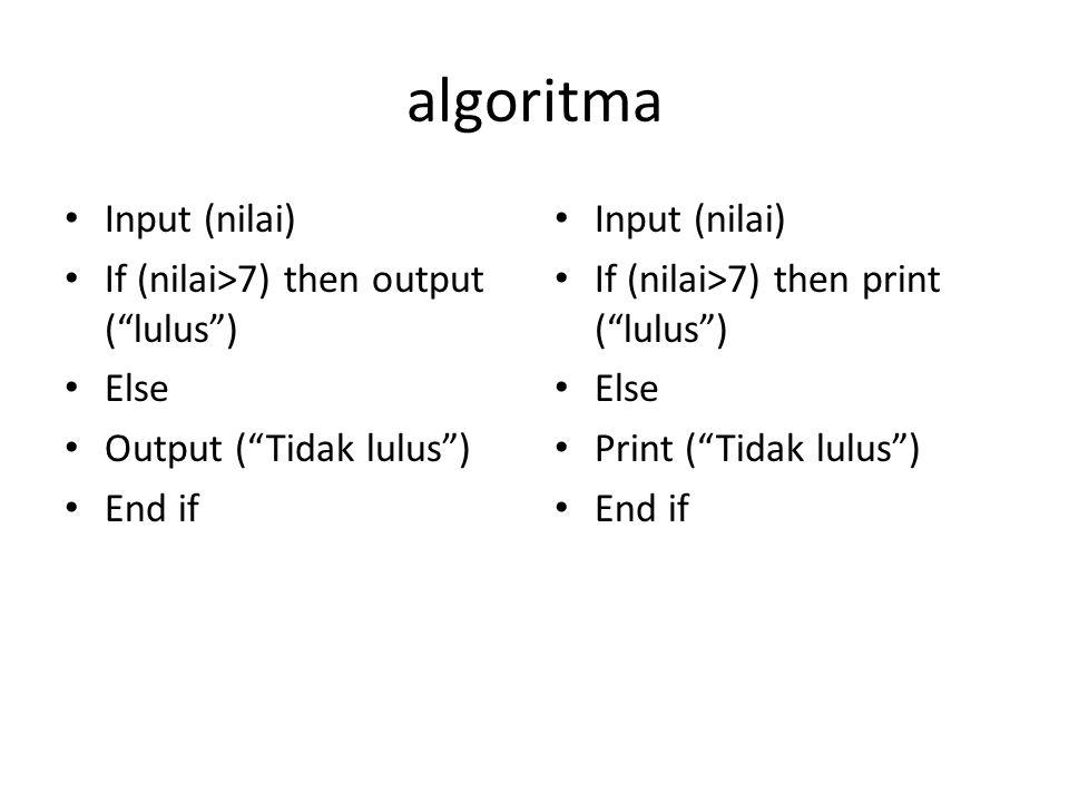algoritma Input (nilai) If (nilai>7) then output ( lulus ) Else