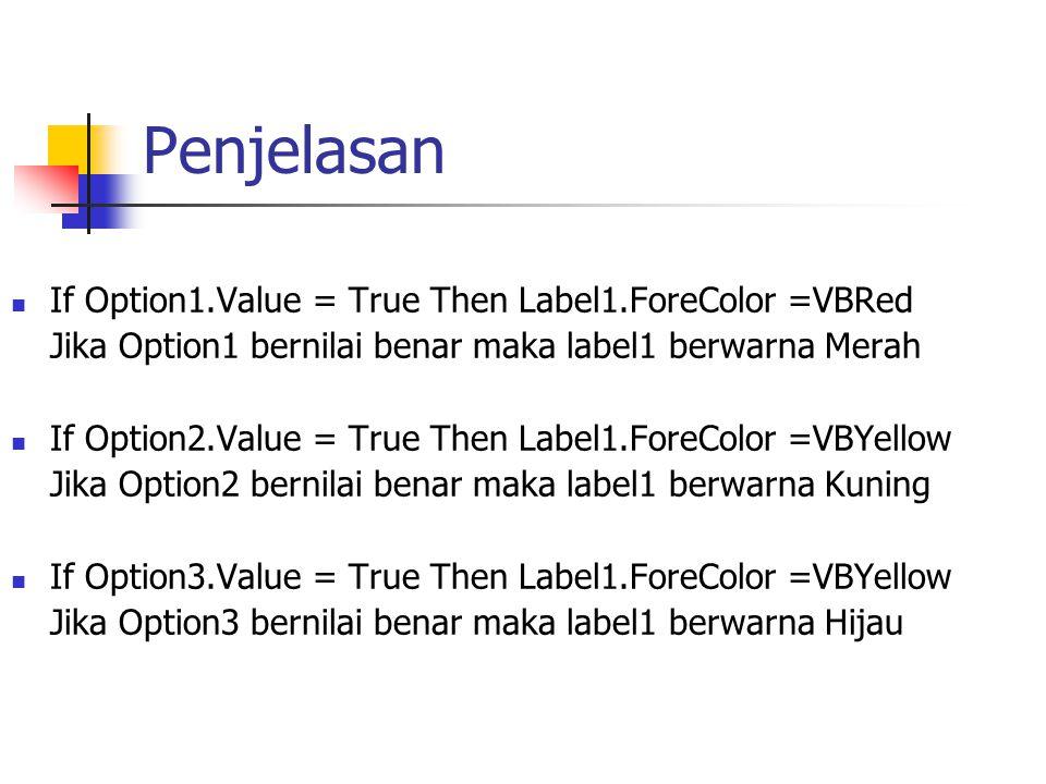 Penjelasan If Option1.Value = True Then Label1.ForeColor =VBRed