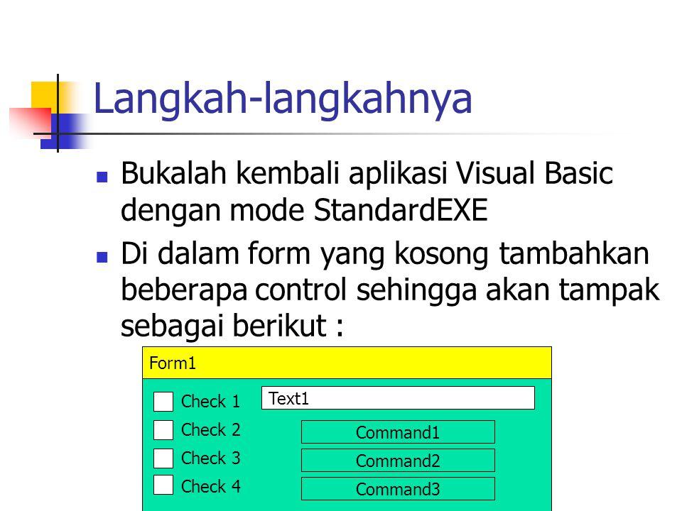 Langkah-langkahnya Bukalah kembali aplikasi Visual Basic dengan mode StandardEXE.
