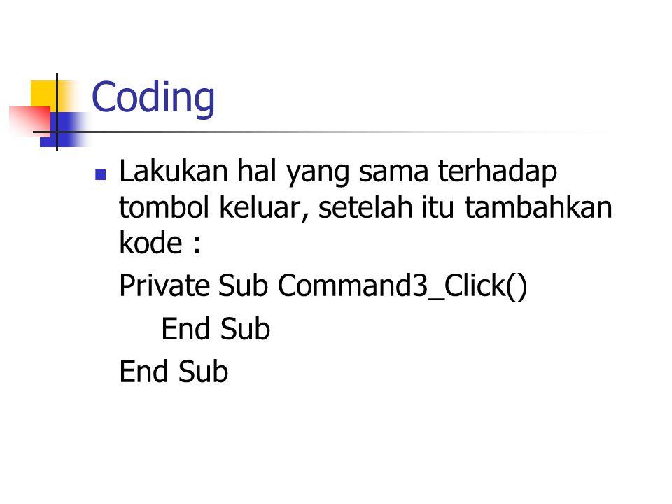 Coding Lakukan hal yang sama terhadap tombol keluar, setelah itu tambahkan kode : Private Sub Command3_Click()