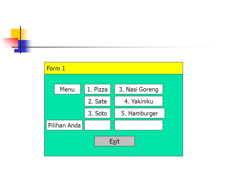 Form 1 Menu 1. Pizza 3. Nasi Goreng 2. Sate 4. Yakiniku 3. Soto 5. Hamburger Pilihan Anda Exit