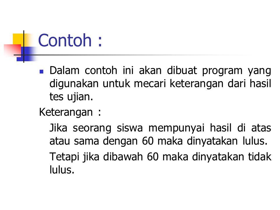 Contoh : Dalam contoh ini akan dibuat program yang digunakan untuk mecari keterangan dari hasil tes ujian.