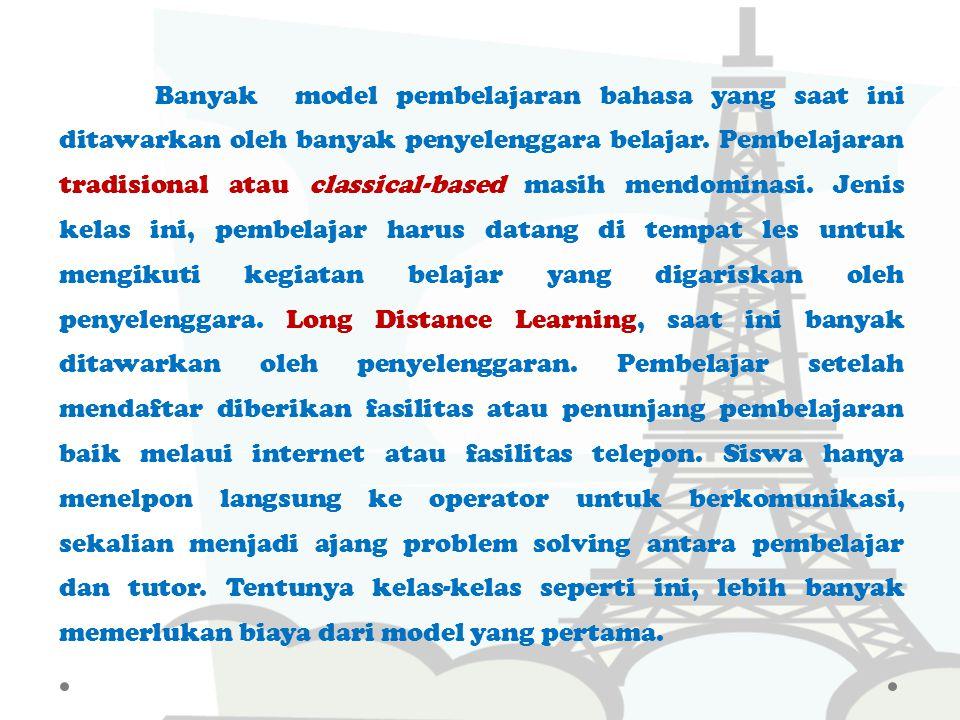 Banyak model pembelajaran bahasa yang saat ini ditawarkan oleh banyak penyelenggara belajar.