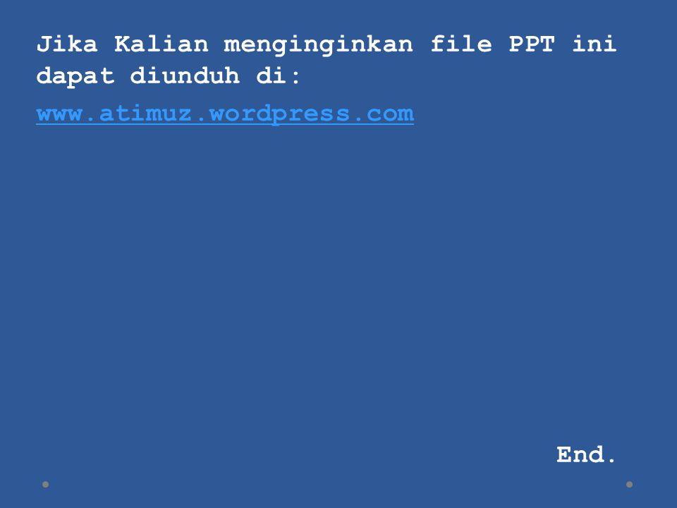 Jika Kalian menginginkan file PPT ini dapat diunduh di: www. atimuz
