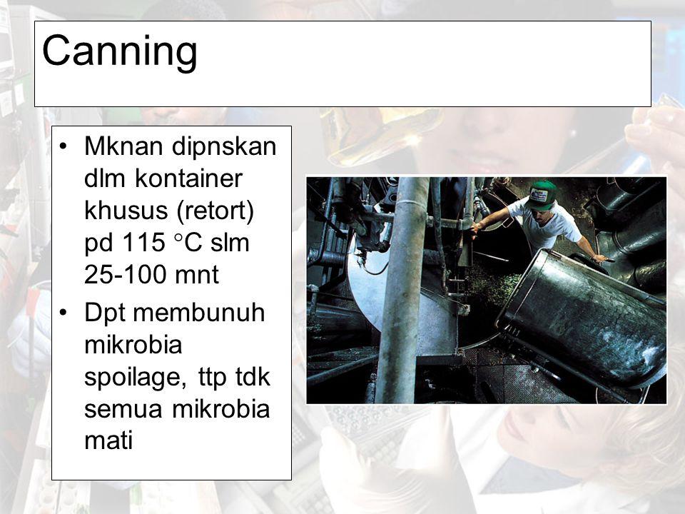 Canning Mknan dipnskan dlm kontainer khusus (retort) pd 115 °C slm 25-100 mnt.