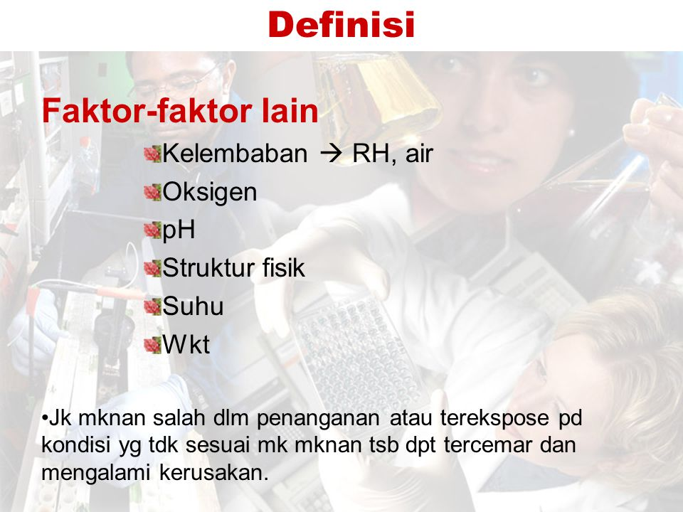 Definisi Faktor-faktor lain Kelembaban  RH, air Oksigen pH