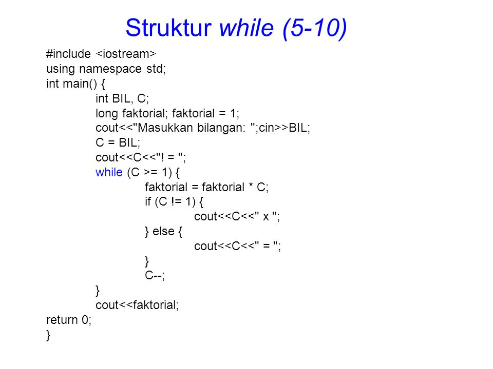 Struktur while (5-10) #include <iostream> using namespace std;