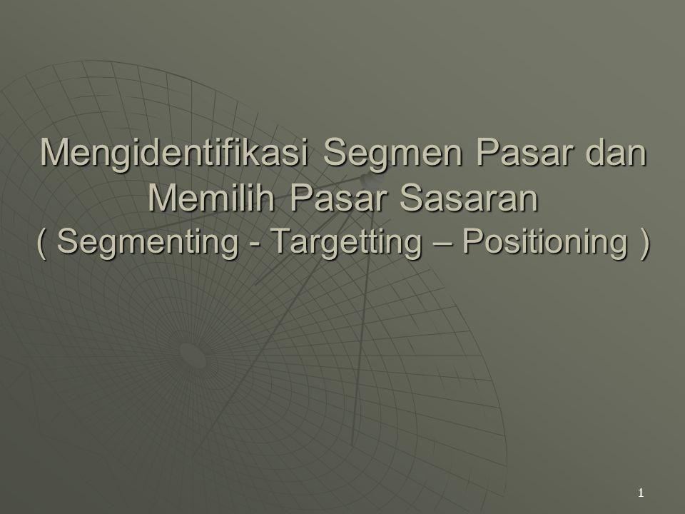 Mengidentifikasi Segmen Pasar dan Memilih Pasar Sasaran ( Segmenting - Targetting – Positioning )