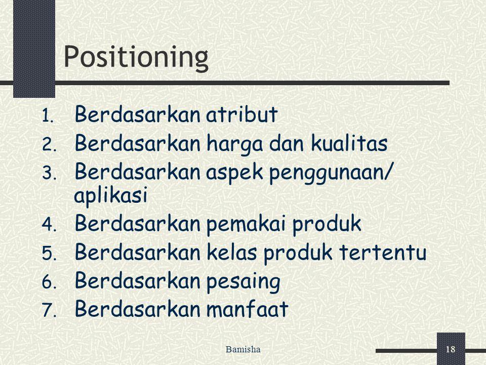 Positioning Berdasarkan atribut Berdasarkan harga dan kualitas