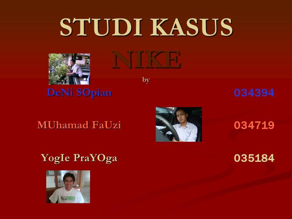STUDI KASUS NIKE by DeNi SOpian MUhamad FaUzi YogIe PraYOga 034394