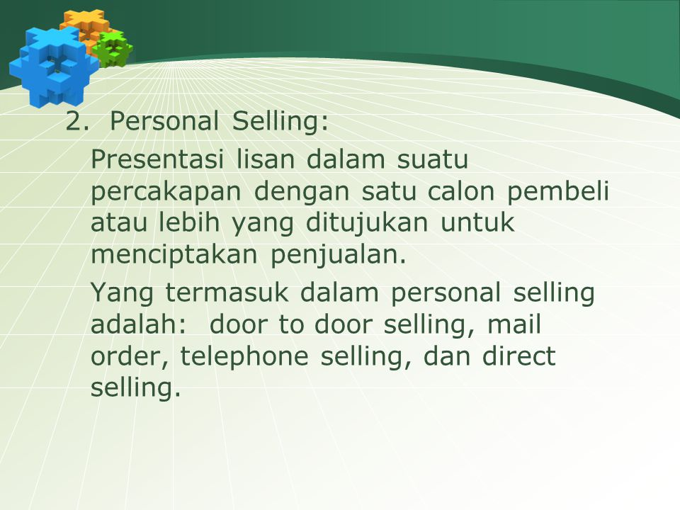 2. Personal Selling: Presentasi lisan dalam suatu percakapan dengan satu calon pembeli atau lebih yang ditujukan untuk menciptakan penjualan.