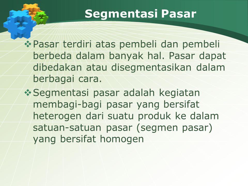 Segmentasi Pasar Pasar terdiri atas pembeli dan pembeli berbeda dalam banyak hal. Pasar dapat dibedakan atau disegmentasikan dalam berbagai cara.
