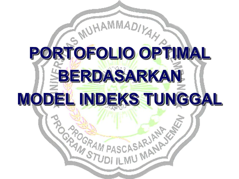 PORTOFOLIO OPTIMAL BERDASARKAN MODEL INDEKS TUNGGAL