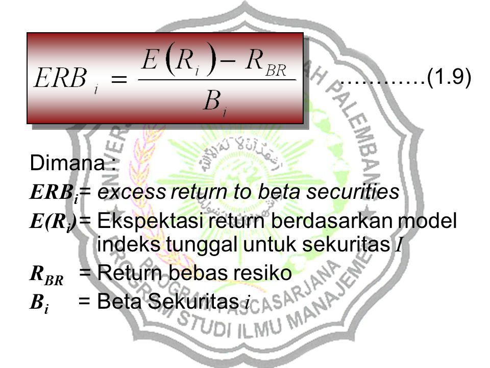…………(1.9) Dimana : ERBi = excess return to beta securities. E(Ri) = Ekspektasi return berdasarkan model indeks tunggal untuk sekuritas I.