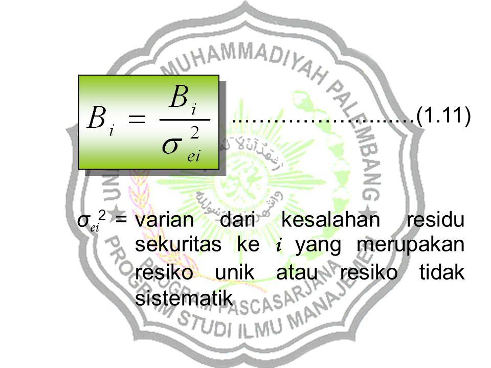 ..………………...…(1.11) σei2 = varian dari kesalahan residu sekuritas ke i yang merupakan resiko unik atau resiko tidak sistematik.