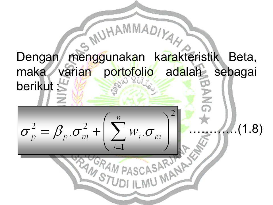 Dengan menggunakan karakteristik Beta, maka varian portofolio adalah sebagai berikut :
