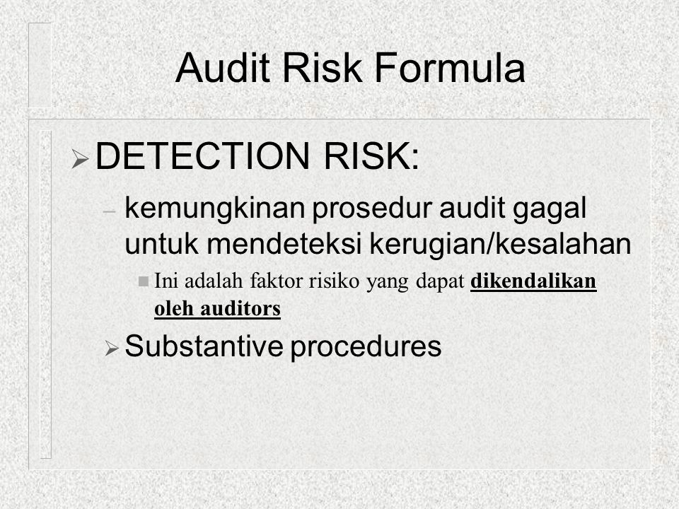Audit Risk Formula DETECTION RISK: