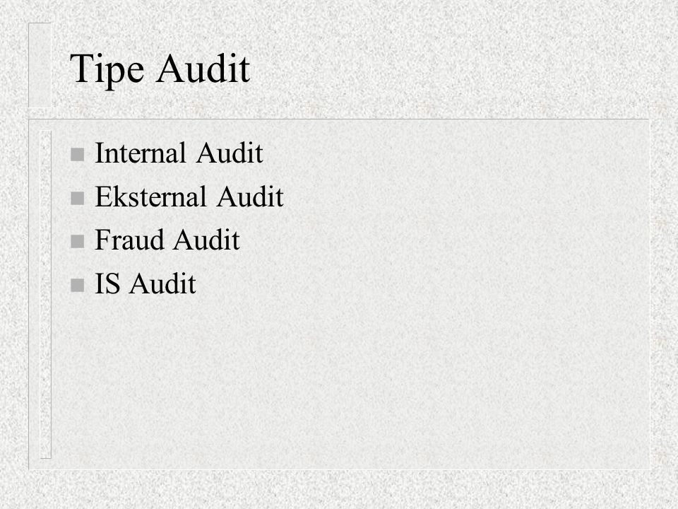 Tipe Audit Internal Audit Eksternal Audit Fraud Audit IS Audit