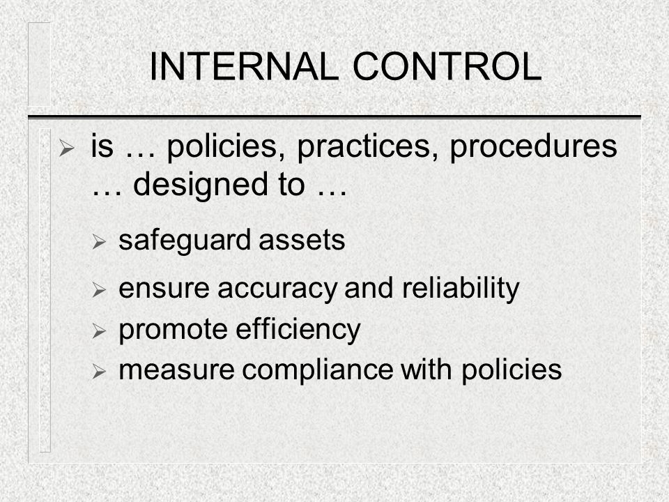 INTERNAL CONTROL is … policies, practices, procedures … designed to …