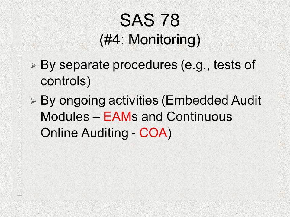 SAS 78 (#4: Monitoring) By separate procedures (e.g., tests of controls)