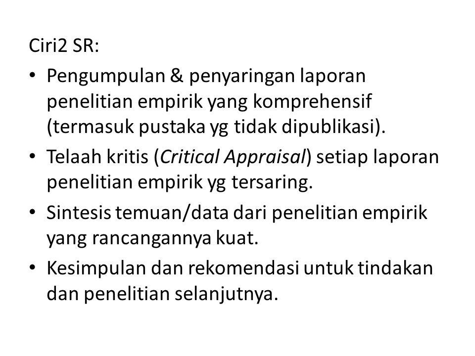 Ciri2 SR: Pengumpulan & penyaringan laporan penelitian empirik yang komprehensif (termasuk pustaka yg tidak dipublikasi).
