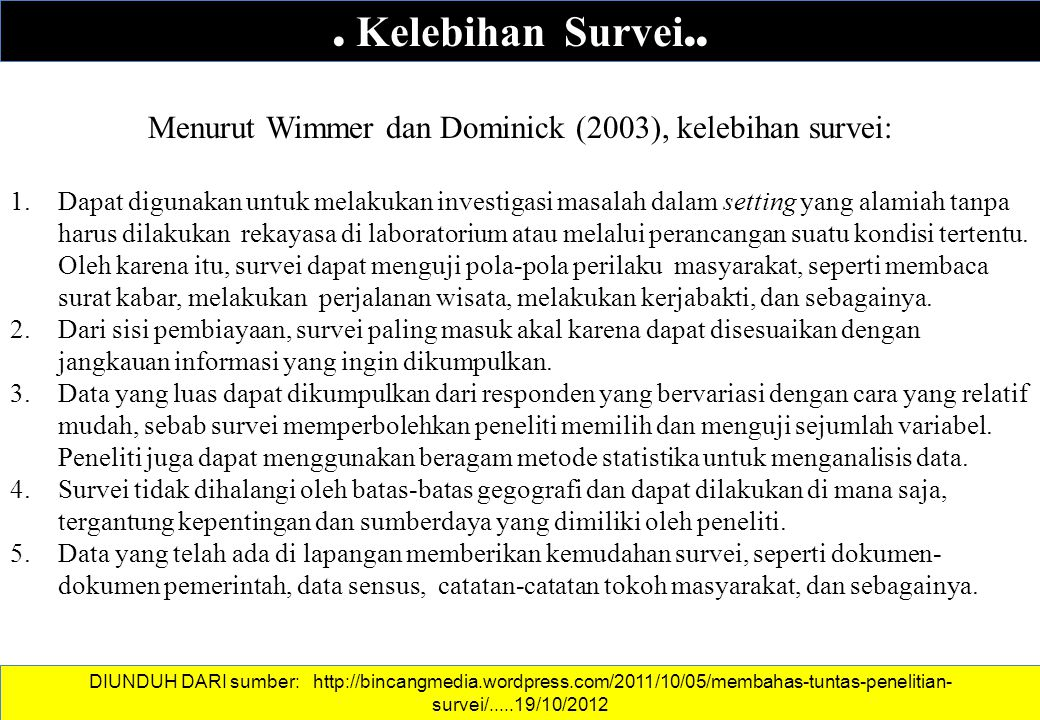 Menurut Wimmer dan Dominick (2003), kelebihan survei: