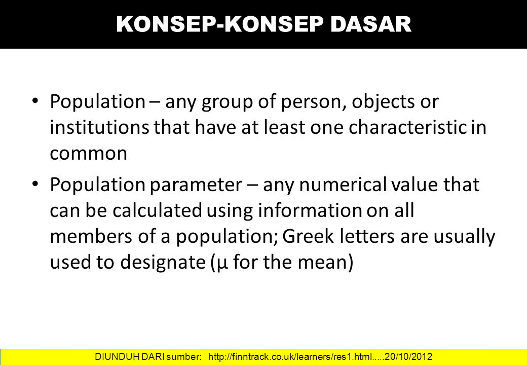 KONSEP-KONSEP DASAR Population – any group of person, objects or institutions that have at least one characteristic in common.