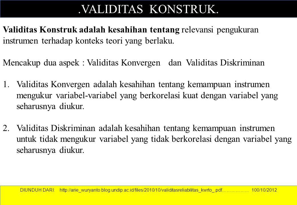 .VALIDITAS KONSTRUK. Validitas Konstruk adalah kesahihan tentang relevansi pengukuran instrumen terhadap konteks teori yang berlaku.