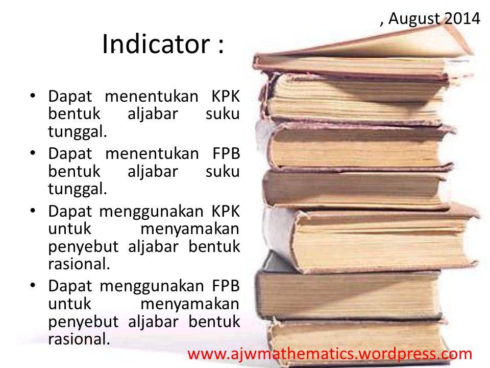 , August 2014 Indicator : Dapat menentukan KPK bentuk aljabar suku tunggal. Dapat menentukan FPB bentuk aljabar suku tunggal.